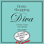 The Music of Home Shopping Diva... Lessons, Lyrics, And Lipstick, Pt. 1 by Meg Flather
