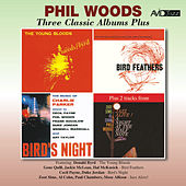 Three Classic Albums Plus (The Young Bloods / Bird Feathers / Birds Night: A Memorial Concert Dedicated to the Music of Charlie Parker) [Remastered] de Phil Woods