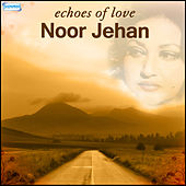 Echoes of Love - Noor Jehan by Various Artists