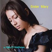Sister Mary by Gary D. Matthews