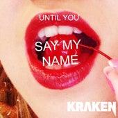 Until You Say My Name by Kraken