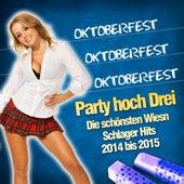 Oktoberfest Oktoberfest Oktoberfest - Party hoch Drei - Die schönsten Wiesn Schlager Hits 2014 bis 2015 de Various Artists
