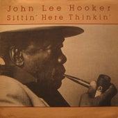Sittin' Here Thinkin' by John Lee Hooker