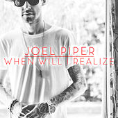 When Will I Realize by Joel Piper