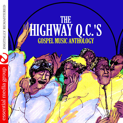 Gospel Music Anthology: The Highway Q.C.'s (Digitally Remastered) by The Highway Q.C.'s