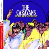 Gospel Music Anthology: The Caravans (Digitally Remastered) by The Caravans
