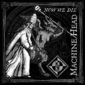 Now We Die by Machine Head