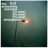 It's Over! It's Over! It's Over! / Emergency by The Answering Machine