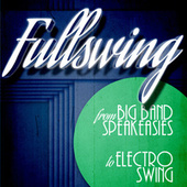 Full Swing from Big Band Speakeasies to Electro Swing de Various Artists