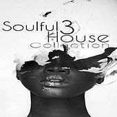Soulful House Collection, Vol. 3 by Various Artists