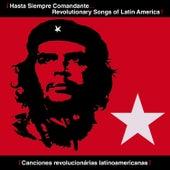 Hasta Siempre Comandante! Revolutionary Songs of Latin America by Various Artists