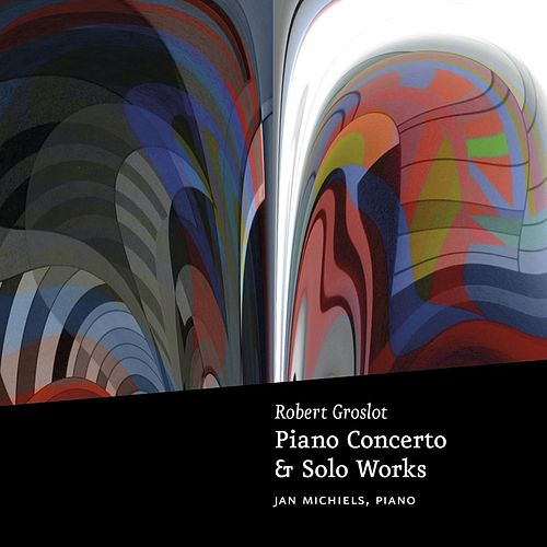 Groslot: Piano Concerto & Solo Works by Jan Michiels