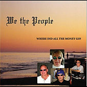 Where Did All the Money Go? de We The People