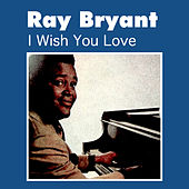 I Wish You Love by Ray Bryant