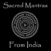 Sacred Mantras From India: Beautiful Indian Mantras For Peace, Prosperity, Love, Abundance, and More! by Various Artists