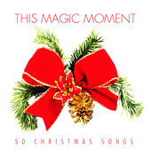 This Magic Moment - 50 Christmas Songs by Various Artists