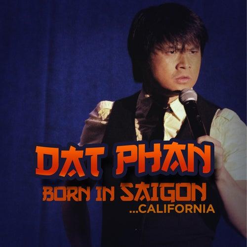 Born in Saigon... California by Dat Phan