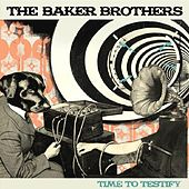 Time To Testify by The Baker Brothers