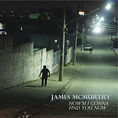 How'm I Gonna Find You Now by James McMurtry