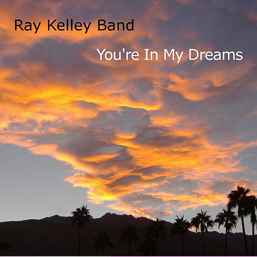You're in My Dreams by Ray Kelley Band