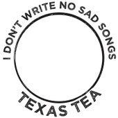I Don't Write No Sad Songs by Texas Tea