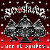 Ace of Spades by Sex Slaves