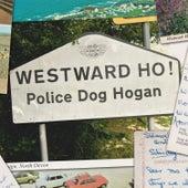 Westward Ho! by Police Dog Hogan