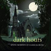 Dark Hours (Mystic Moments of Classical Music) di Various Artists