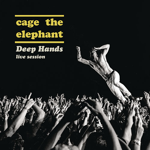 Deep Hands: Live Session by Cage The Elephant