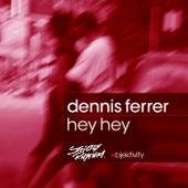 Hey Hey by Dennis Ferrer