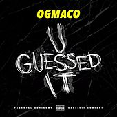 U Guessed It - Single by OG Maco