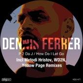 P 2 da J / How Do I Let Go by Dennis Ferrer