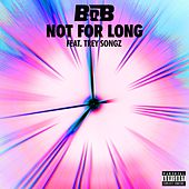 Not for Long (feat. Trey Songz) de B.o.B