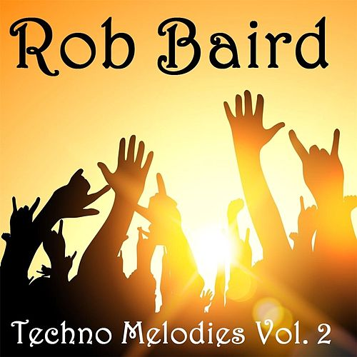 Techno Melodies, Vol. 2 by Rob Baird