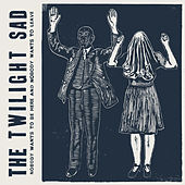 Nobody Wants To Be Here & Nobody Wants To Leave by The Twilight Sad
