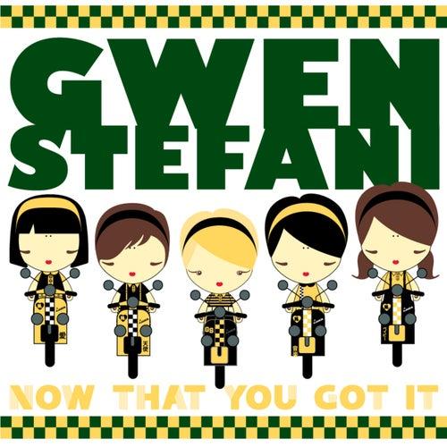 Now That You Got It by Gwen Stefani