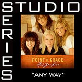 Any Way [Studio Series Performance Track] by Point of Grace