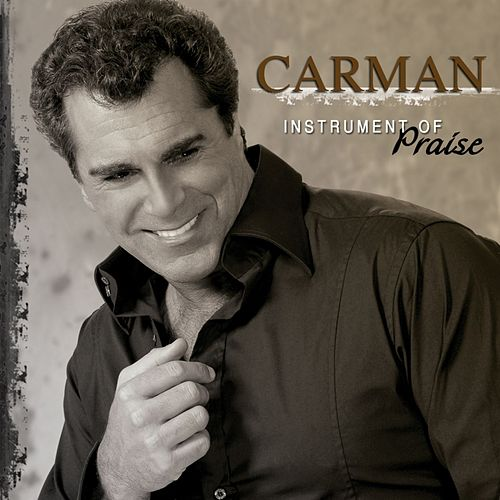 Instrument Of Praise by Carman
