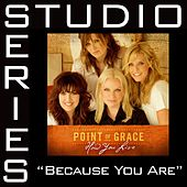 Because You Are [Studio Series Performance Track] by Point of Grace