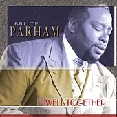Dwell Together by Bruce Parham