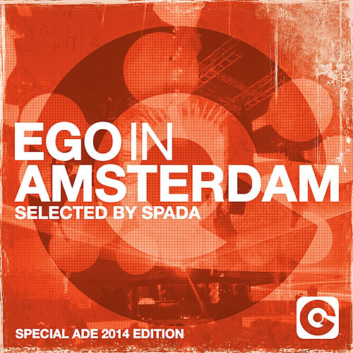 Ego in Amsterdam Selected by Spada (Special Ade 2014 Edition) von Various Artists