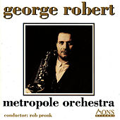 George Robert by Metropole Orchestra