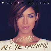 O Come All Ye Faithful by Moriah Peters