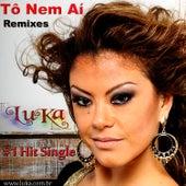 Tô Nem Aí (Remixes) de Luka