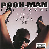 Funky as I Wanna Be by Poohman
