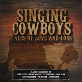 Singing Cowboys: Tales of Love and Loss by Various Artists