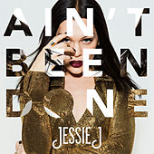Ain't Been Done by Jessie J