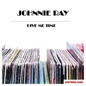 Give Me Time by Johnnie Ray