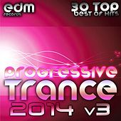 Progressive Trance 2014, Vol. 3 - 30 Top Best Hits, Prog House, Techno, Goa, Psychedelic Electronic by Various Artists