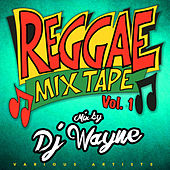 Reggae Mixtape Vol.1 mixed by DJ Wayne by Various Artists
